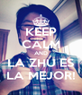 KEEP CALM AND LA ZHU ES LA MEJOR! - Personalised Poster A4 size