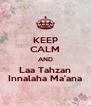 KEEP CALM AND Laa Tahzan Innalaha Ma'ana - Personalised Poster A4 size