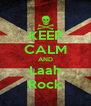KEEP CALM AND Laah Rock - Personalised Poster A4 size