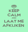 KEEP CALM AND LAAT ME AFKIJKEN  - Personalised Poster A4 size