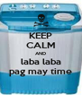 KEEP CALM AND laba laba pag may time - Personalised Poster A4 size