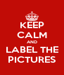 KEEP CALM AND LABEL THE PICTURES - Personalised Poster A4 size