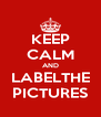 KEEP CALM AND LABELTHE PICTURES - Personalised Poster A4 size