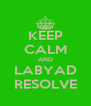 KEEP CALM AND LABYAD RESOLVE - Personalised Poster A4 size