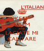 KEEP CALM AND LACIATE MI CANTARE - Personalised Poster A4 size