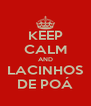 KEEP CALM AND LACINHOS DE POÁ - Personalised Poster A4 size
