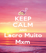 KEEP CALM AND Lacro Muito Mxm - Personalised Poster A4 size