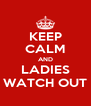 KEEP CALM AND LADIES WATCH OUT - Personalised Poster A4 size