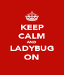 KEEP CALM AND LADYBUG ON - Personalised Poster A4 size