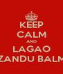 KEEP CALM AND LAGAO ZANDU BALM - Personalised Poster A4 size