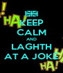 KEEP CALM AND LAGHTH AT A JOKE - Personalised Poster A4 size