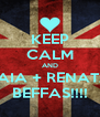 KEEP CALM AND LAIA + RENATA BEFFAS!!!! - Personalised Poster A4 size