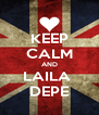 KEEP CALM AND LAILA  DEPE - Personalised Poster A4 size