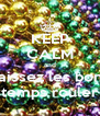 KEEP CALM and Laissez les bons temps rouler - Personalised Poster A4 size