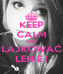 KEEP CALM AND LAJKOWAĆ LENIE ! - Personalised Poster A4 size