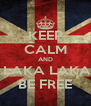 KEEP CALM AND  LAKA LAKA BE FREE - Personalised Poster A4 size