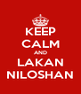 KEEP CALM AND LAKAN NILOSHAN - Personalised Poster A4 size