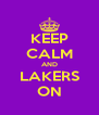 KEEP CALM AND LAKERS ON - Personalised Poster A4 size