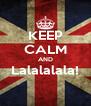 KEEP CALM AND Lalalalala!  - Personalised Poster A4 size