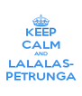 KEEP CALM AND LALALAS- PETRUNGA - Personalised Poster A4 size