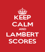 KEEP CALM AND LAMBERT SCORES - Personalised Poster A4 size