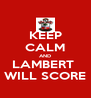 KEEP CALM AND LAMBERT  WILL SCORE - Personalised Poster A4 size