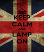KEEP CALM AND LAMP ON - Personalised Poster A4 size