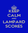 KEEP CALM AND LAMPARD SCORES - Personalised Poster A4 size