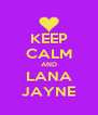 KEEP CALM AND LANA JAYNE - Personalised Poster A4 size