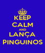 KEEP CALM AND LANÇA PINGUINOS - Personalised Poster A4 size