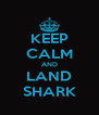 KEEP CALM AND LAND SHARK - Personalised Poster A4 size