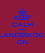 KEEP CALM AND LANDESKOG  ON - Personalised Poster A4 size