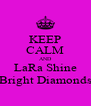 KEEP CALM AND LaRa Shine Bright Diamonds - Personalised Poster A4 size