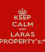 KEEP CALM AND LARAS PROPERTY's:* - Personalised Poster A4 size