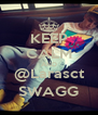 KEEP CALM AND @Larasct SWAGG - Personalised Poster A4 size
