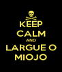 KEEP CALM AND LARGUE O MIOJO - Personalised Poster A4 size