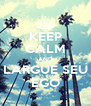 KEEP CALM AND LARGUE SEU EGO - Personalised Poster A4 size