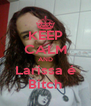 KEEP CALM AND Larissa é Bitch - Personalised Poster A4 size