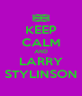 KEEP CALM AND LARRY STYLINSON - Personalised Poster A4 size