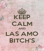 KEEP CALM AND LAS AMO BITCH'S - Personalised Poster A4 size