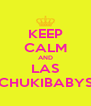 KEEP CALM AND LAS CHUKIBABYS - Personalised Poster A4 size