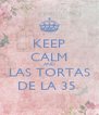 KEEP CALM AND LAS TORTAS DE LA 35  - Personalised Poster A4 size