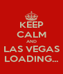 KEEP CALM AND LAS VEGAS LOADING... - Personalised Poster A4 size