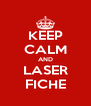 KEEP CALM AND LASER FICHE - Personalised Poster A4 size