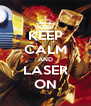 KEEP CALM AND LASER ON - Personalised Poster A4 size