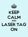 KEEP CALM AND LASER TAG ON - Personalised Poster A4 size