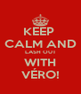 KEEP  CALM AND LASH OUT WITH VÉRO! - Personalised Poster A4 size