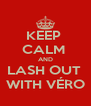 KEEP  CALM  AND LASH OUT  WITH VÉRO - Personalised Poster A4 size