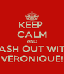 KEEP  CALM AND LASH OUT WITH VÉRONIQUE! - Personalised Poster A4 size