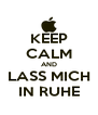 KEEP CALM AND LASS MICH IN RUHE - Personalised Poster A4 size